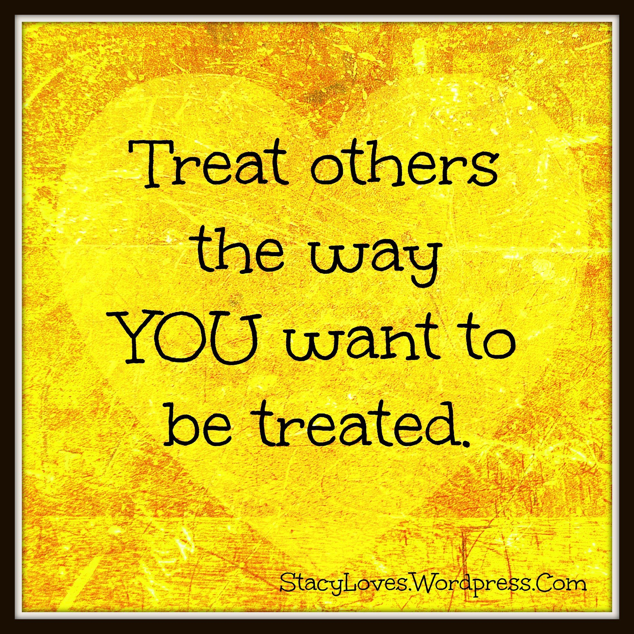 best of Treated to be as others you Treat wish